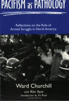 Pacifism as Pathology: Reflections on the Role of Armed Struggle in North America 9781894037075