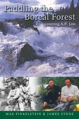 Paddling the Boreal Forest: Rediscovering A.P. Low 9781896219981