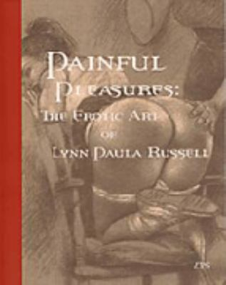 Painful Pleasures: The Erotic Art of Lynn Paula Russell 9781898998952