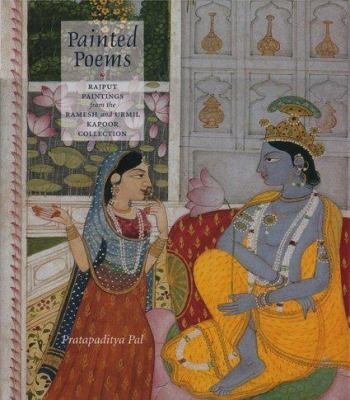 Painted Poems: Rajput Paintings from the Ramesh and Urmil Kapoor Collection 9781890206697