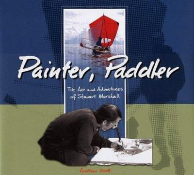 Painter, Paddler: The Art and Adventures of Stewart Marshall 9781894898072