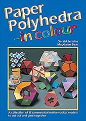 Paper Polyhedra in Colour: 15 Symmetrical Models to Cut Out & Glue Together