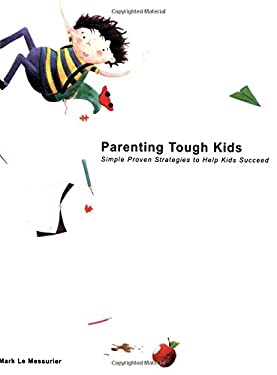 Parenting Tough Kids: Simple, Proven Strategies to Help Kids Succeed 9781890455064