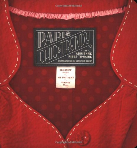 Paris Chic & Trendy: Designers' Studios, Hip Boutiques, Vintage Shops 9781892145536