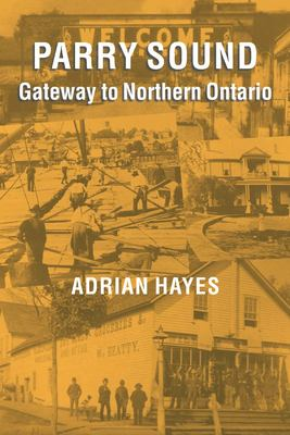 Parry Sound: Gateway to Northern Ontario 9781896219912