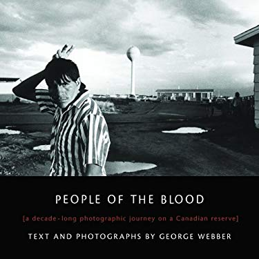 People of the Blood: A Decade-Long Photographic Journey on a Canadian Reserve 9781894856980
