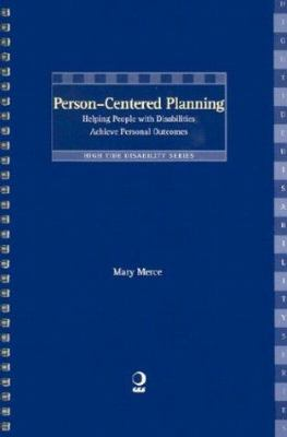 Person-Centered Planning: Helping People with Disabilities Achieve Personal Outcomes 9781892696298
