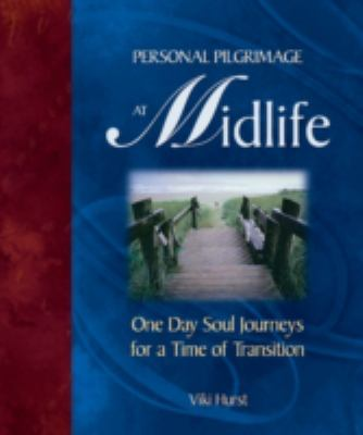 Personal Pilgrimage at Midlife: One Day Soul Journeys for a Time of Transition 9781896836454