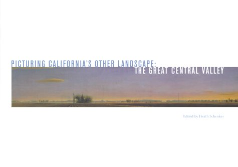 Picturing California's Other Landscape: The Great Central Valley 9781890771256