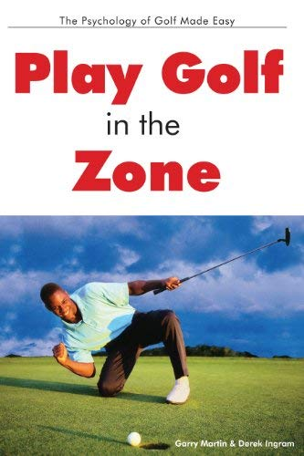Play Golf in the Zone: The Psychology of Golf Made Easy 9781892495358
