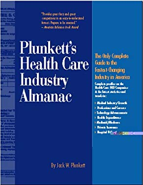 Plunkett's Health Care Industry Almanac, 1999-2000: The Only Complete Guide to America's Health Care Industry 9781891775048