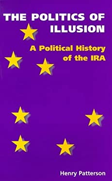 Politics of Illusion: A Political History of the IRA 9781897959312