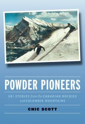 Powder Pioneers: Ski Stories from the Canadian Rockies and Columbia Mountains 9781894765640