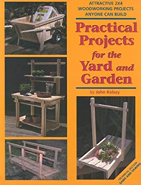 Practical Projects for the Yard and Garden: Attractive 2x4 Woodworking Projects Anyone Can Build 9781892836199