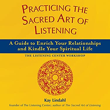 Practicing the Sacred Art of Listening: A Guide to Enrich Your Relationships and Kindle Your Spiritual Life--The Listening Center Workshop 9781893361850