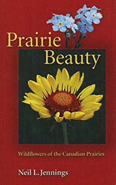 Prairie Beauty: Wildflowers of the Canadian Prairies 9781894765848