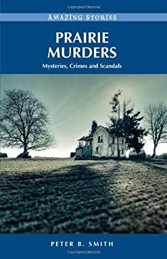 Prairie Murders: Mysteries, Crimes and Scandals 9781894974714