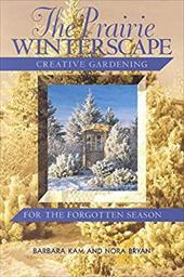 Prairie Winterscape: Creative Gardening for the Forgotten Season