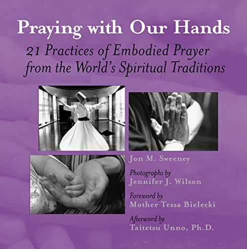 Praying with Our Hands: Twenty-One Practices of Embodied Prayer from the World's Spiritual Traditions 9781893361164