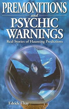 Premonitions and Psychic Warnings: Real Stories of Haunting Predictions 9781894877589