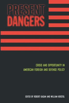 Present Dangers: Crisis and Opportunity in America's Foreign and Defense Policy 9781893554160