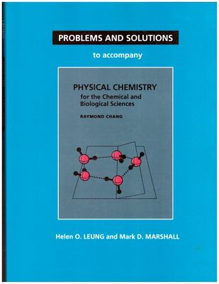 Problems and Solutions to Accompany Chang's Physical Chemistry for the Chemical and Biological Sciences 9781891389115
