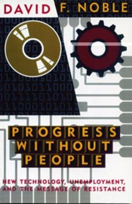 Progress Without People: In Defense of Luddism 9781896357003
