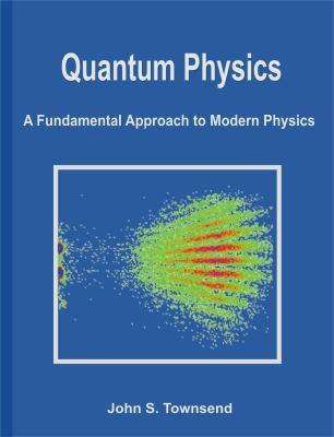 Quantum Physics: A Fundamental Approach to Modern Physics 9781891389627
