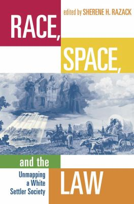 Race, Space, and the Law: Unmapping a White Settler Society 9781896357591