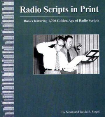 Radio Scripts in Print: Books Featuring 1,700 Golden Age of Radio Scripts 9781891379079