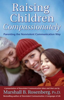 Raising Children Compassionately: Parenting the Nonviolent Communication Way 9781892005090
