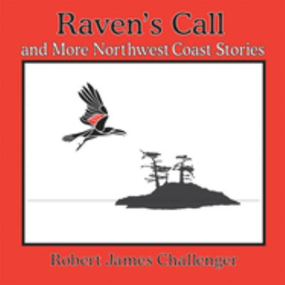 Raven's Call: And More Northwest Coast Stories 9781895811919