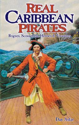 Real Caribbean Pirates: Rogues, Scoundrels, Heroes & Treasures 9781894864695