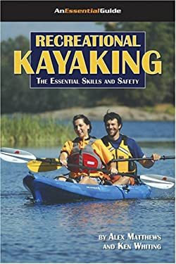 Recreational Kayaking: The Essential Skills and Safety 9781896980232