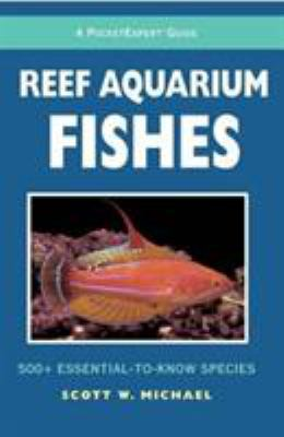 Reef Aquarium Fishes: 500+ Essential-To-Know Species 9781890087890
