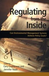 Regulating from the Inside: Can Environmental Management Systems Achieve Policy Goals?