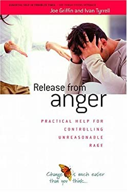 Release from Anger: Practical Help for Controlling Unreasonable Rage 9781899398072