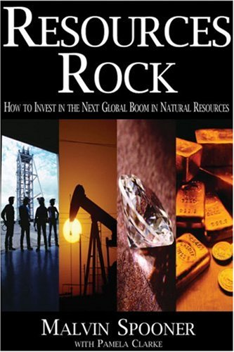 Resources Rock: How to Invest in and Profit from the Next Global Boom in Natural Resources 9781894663625