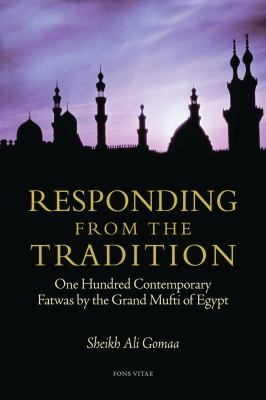 Responding from the Tradition: One Hundred Contemporary Fatwas by the Grand Mufti of Egypt 9781891785443