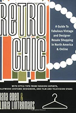 Retro Chic: A Guide to Fabulous Vintage and Designer Retail Shopping in North America & Online 9781893329157