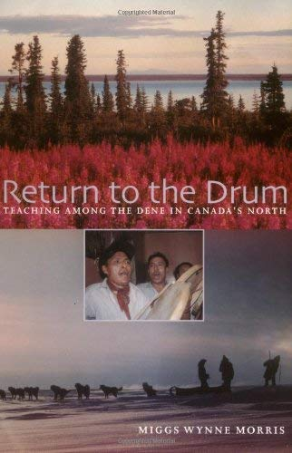 Return to the Drum: Teaching Among the Dene in Canada's North 9781896300313