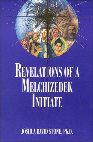 Revelations of a Melchizedek Initiate 9781891824104