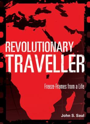 Revolutionary Traveller: Freeze-Frames from a Life 9781894037372