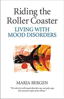 Riding the Roller Coaster: Living with Mood Disorders 9781896836317