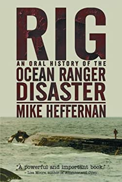 Rig: An Oral History of the Ocean Ranger Disaster 9781897174418