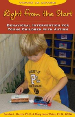 Right from the Start: Behavioral Intervention for Young Children with Autism 9781890627805