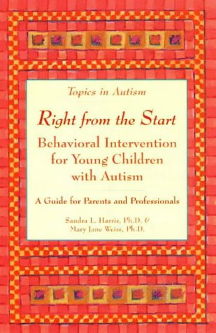 Right from the Start: Behavioral Intervention for Young Children with Autism 9781890627027