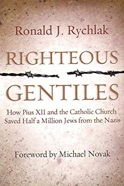 Righteous Gentiles: How Pius XII and the Catholic Church Saved Half a Million Jews from the Nazis 9781890626600