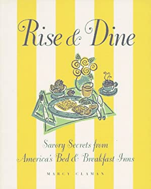Rise and Dine: Savory Secrets from America's Bed and Breakfast Inns 9781896511054