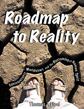 Roadmap to Reality: Consciousness, Worldviews, and the Blossoming of the Human Spirit 9781892784292